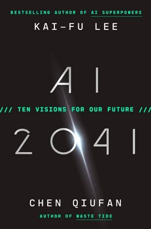 AI 2041 - ten visions for our future (2021).jpg